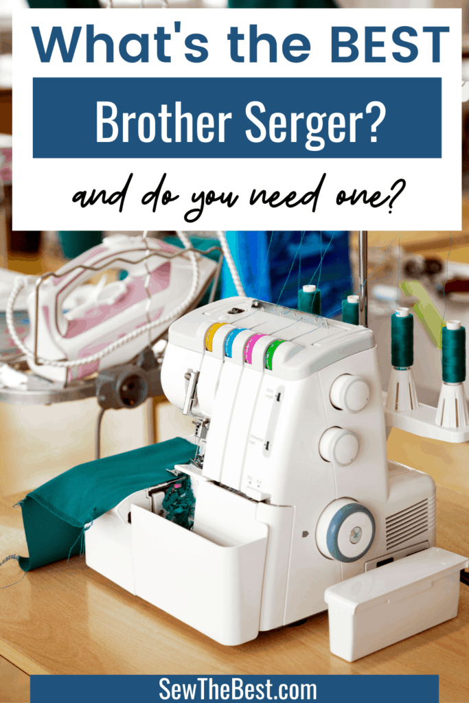 What's the BEST Brother serger? Do you need one? What's the difference between a serger and a sewing machine? and What is an overlocking machine? Read more to find out. #AD #Sewing